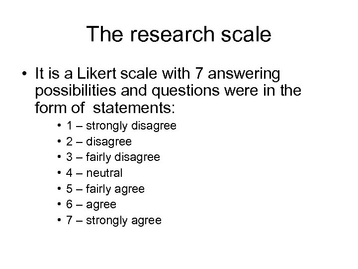 The research scale • It is a Likert scale with 7 answering possibilities and