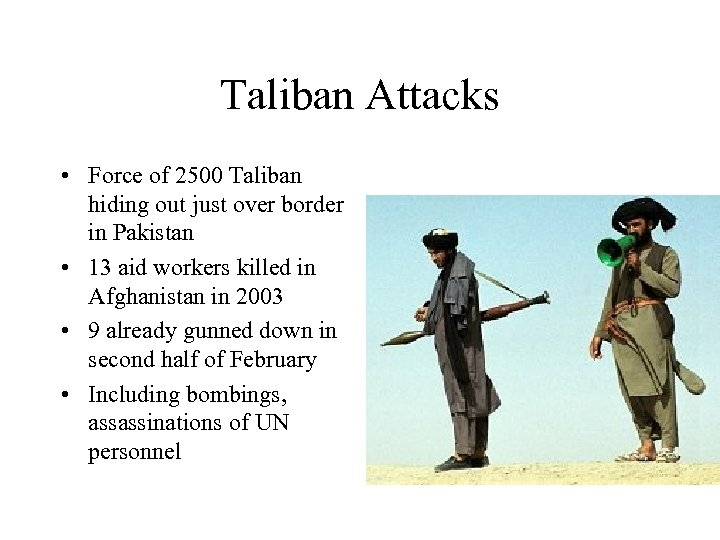 Taliban Attacks • Force of 2500 Taliban hiding out just over border in Pakistan