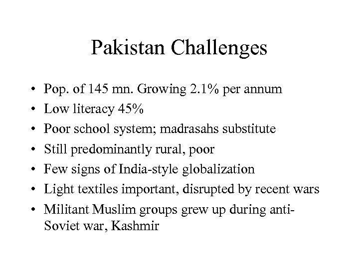 Pakistan Challenges • • Pop. of 145 mn. Growing 2. 1% per annum Low