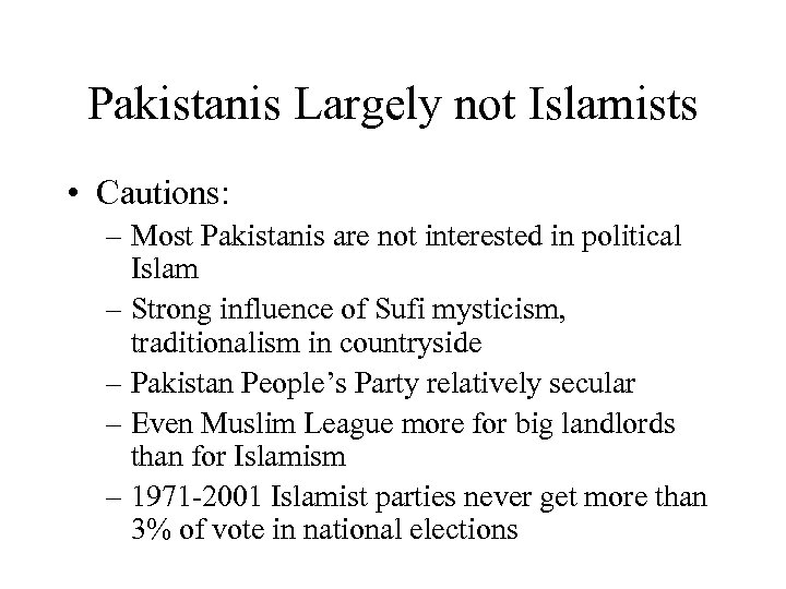 Pakistanis Largely not Islamists • Cautions: – Most Pakistanis are not interested in political