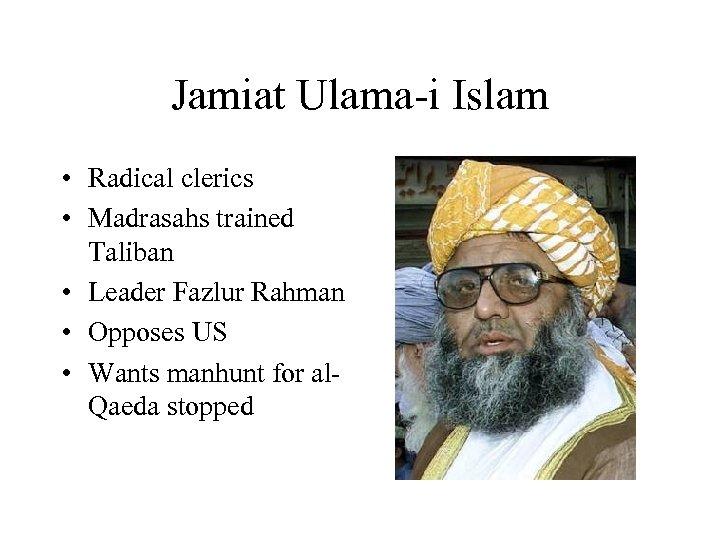 Jamiat Ulama-i Islam • Radical clerics • Madrasahs trained Taliban • Leader Fazlur Rahman