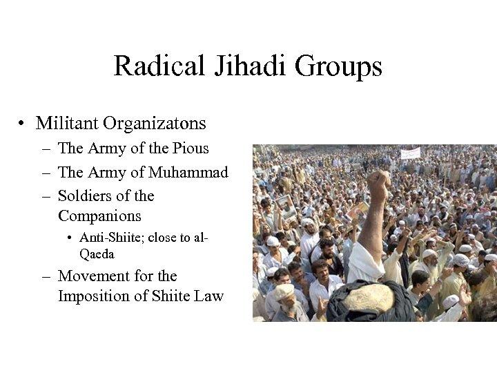 Radical Jihadi Groups • Militant Organizatons – The Army of the Pious – The