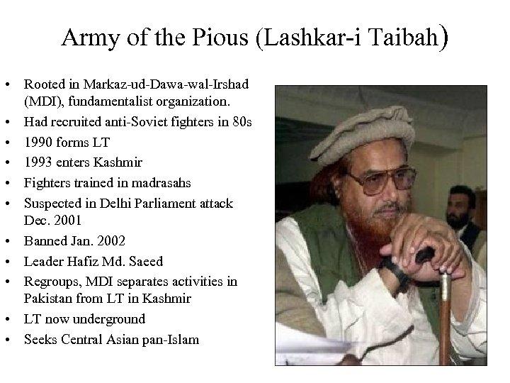 Army of the Pious (Lashkar-i Taibah) • Rooted in Markaz-ud-Dawa-wal-Irshad (MDI), fundamentalist organization. •