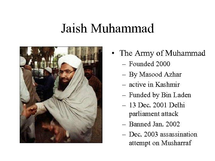 Jaish Muhammad • The Army of Muhammad – – – Founded 2000 By Masood