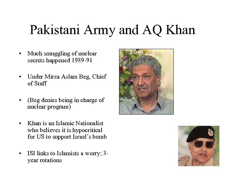 Pakistani Army and AQ Khan • Much smuggling of nuclear secrets happened 1989 -91