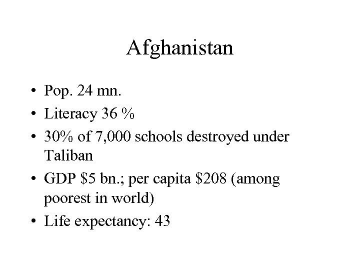 Afghanistan • Pop. 24 mn. • Literacy 36 % • 30% of 7, 000