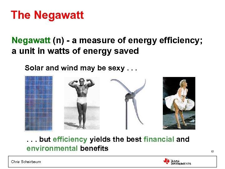The Negawatt (n) - a measure of energy efficiency; a unit in watts of