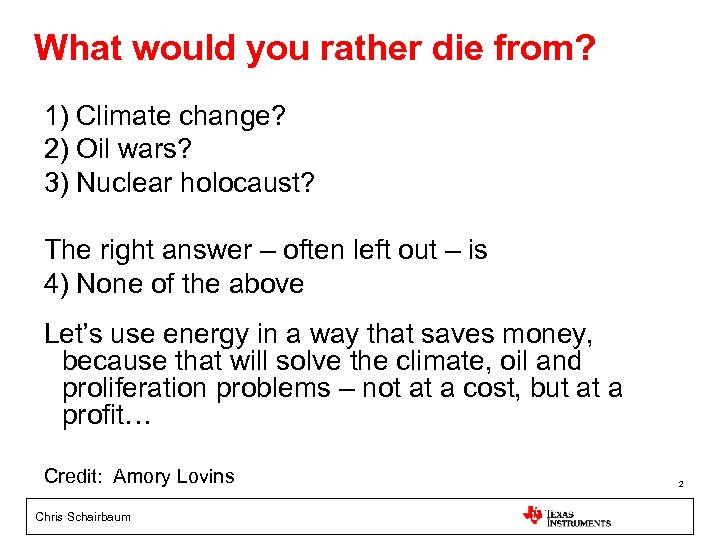 What would you rather die from? 1) Climate change? 2) Oil wars? 3) Nuclear