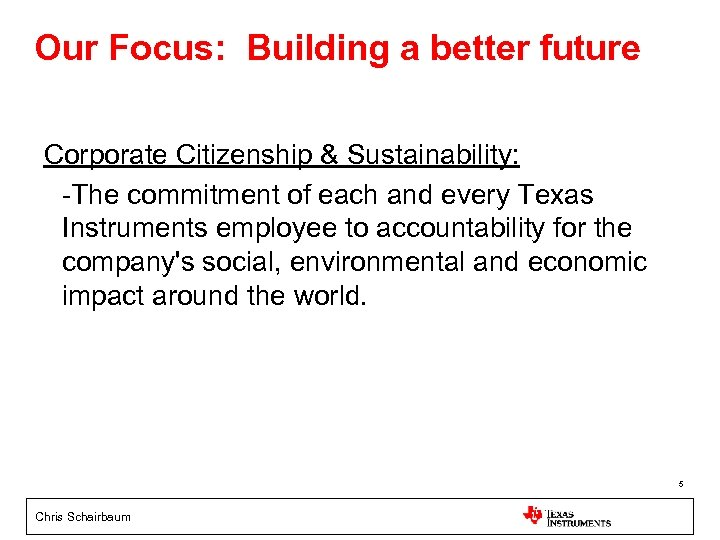 Our Focus: Building a better future Corporate Citizenship & Sustainability: -The commitment of each