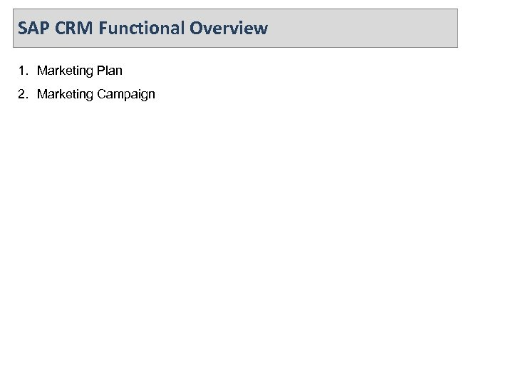 SAP CRM Functional Overview 1. Marketing Plan 2. Marketing Campaign