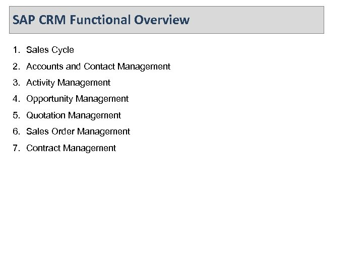 SAP CRM Functional Overview 1. Sales Cycle 2. Accounts and Contact Management 3. Activity