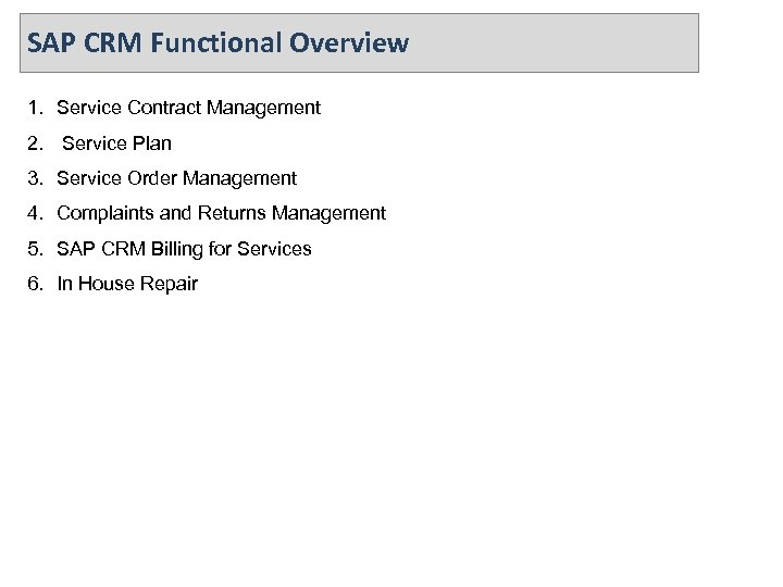 SAP CRM Functional Overview 1. Service Contract Management 2. Service Plan 3. Service Order