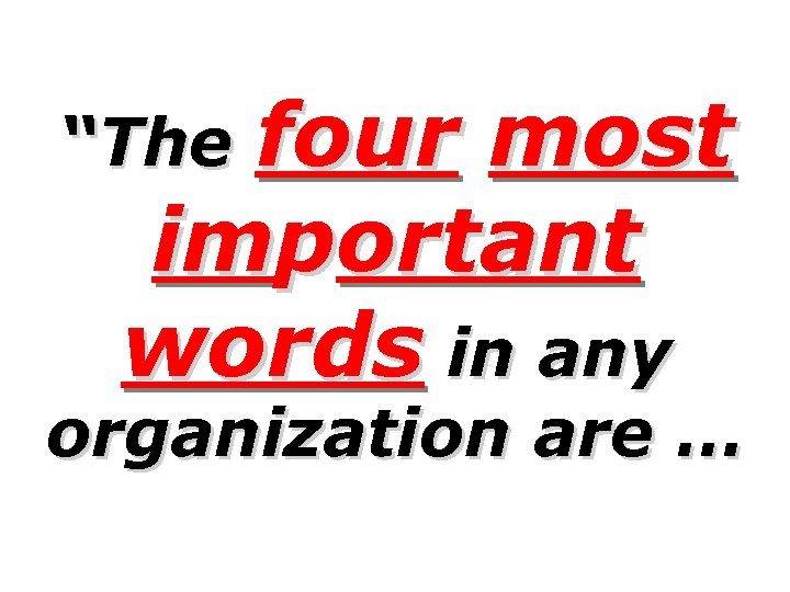 """four most important words in any """"The organization are …"""