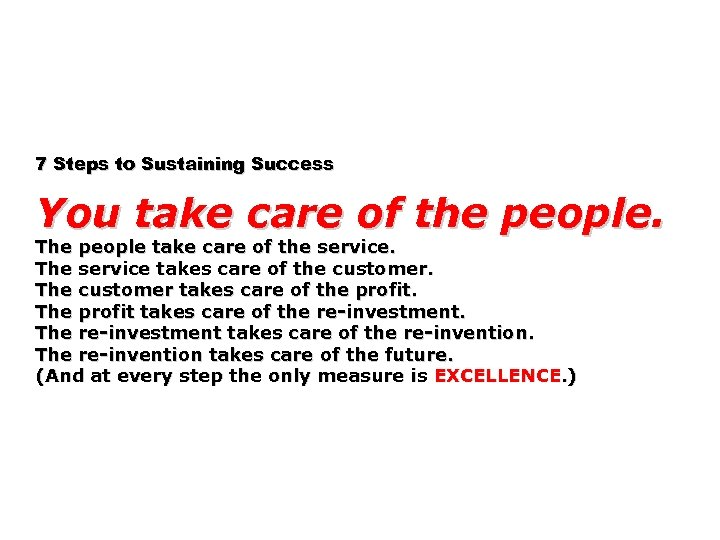7 Steps to Sustaining Success You take care of the people. The people take