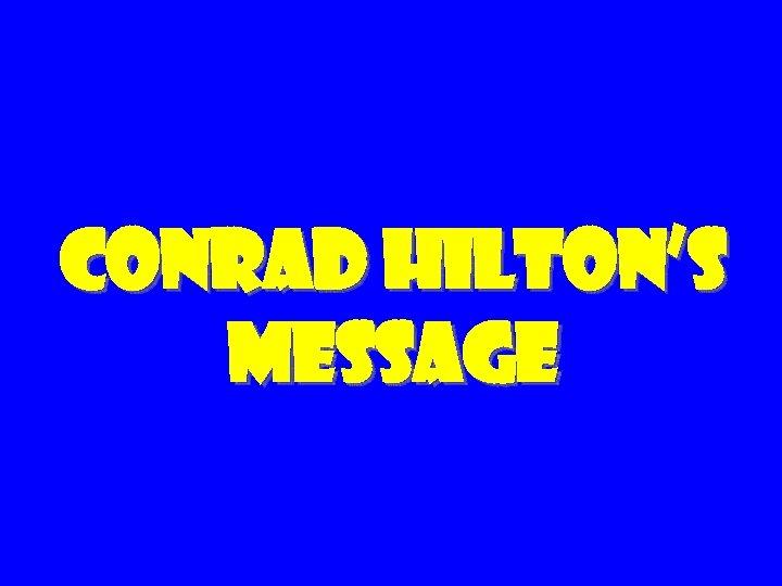 Conrad Hilton's Message