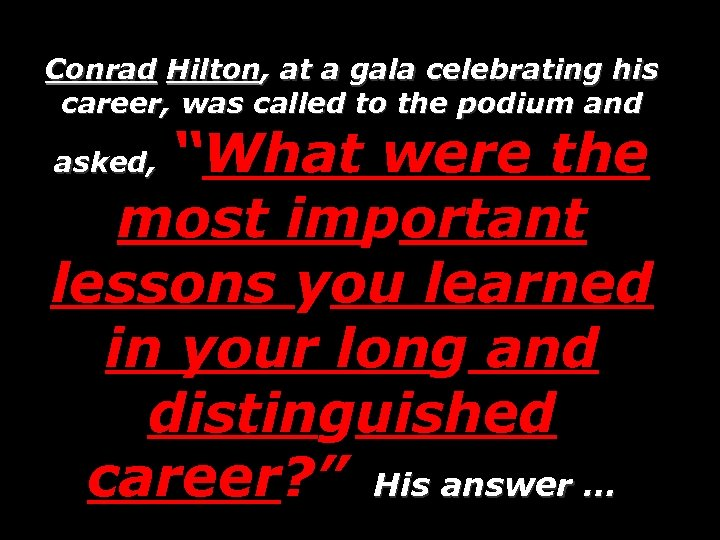 Conrad Hilton, at a gala celebrating his career, was called to the podium and