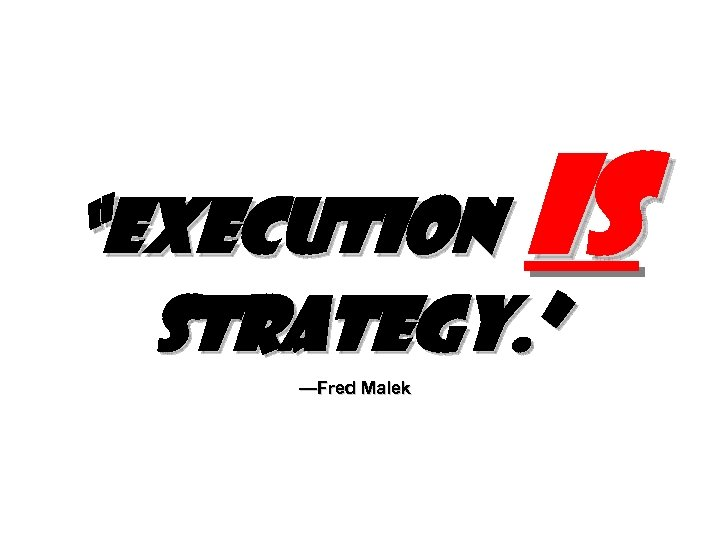 """is """"Execution strategy. """" —Fred Malek"""