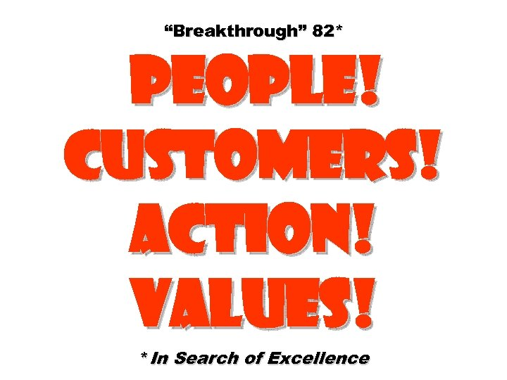 """""""Breakthrough"""" 82* People! Customers! Action! Values! *In Search of Excellence"""