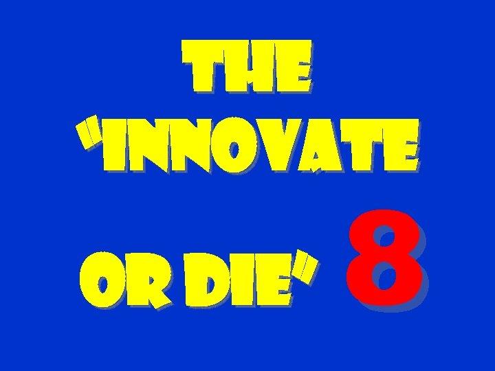 """The """"Innovate or Die"""" 8"""