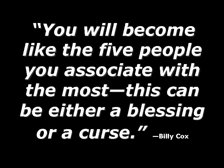 """""""You will become like the five people you associate with the most—this can be"""