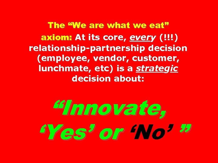 """The """"We are what we eat"""" axiom: At its core, every (!!!) relationship-partnership decision"""