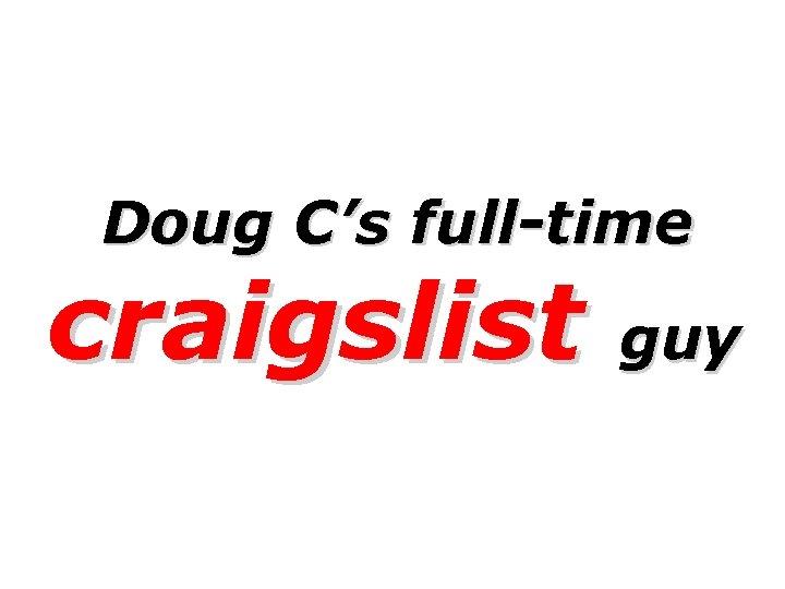Doug C's full-time craigslist guy
