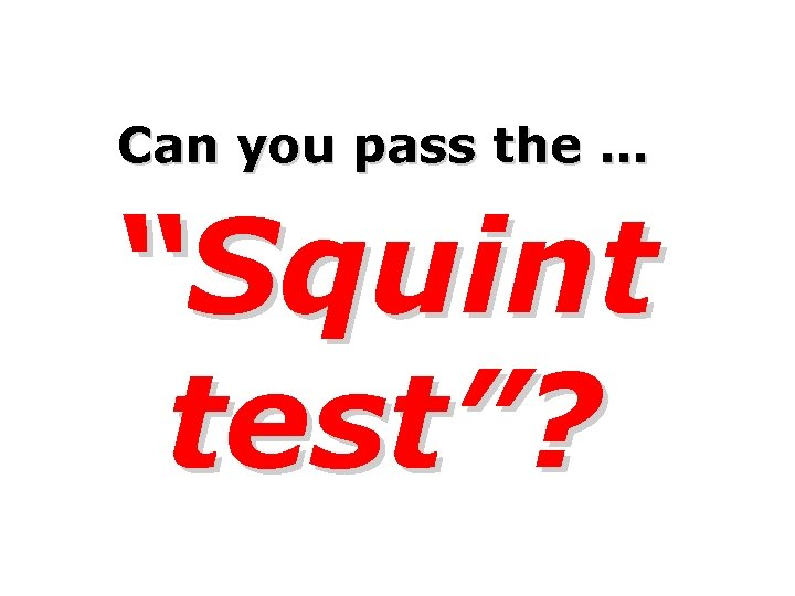 """Can you pass the … """"Squint test""""?"""
