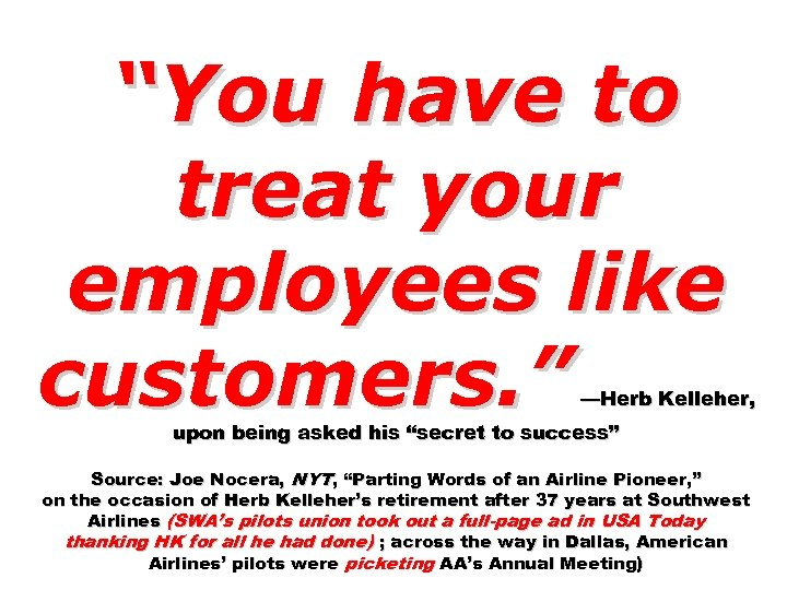 """""""You have to treat your employees like customers. """" —Herb Kelleher, upon being asked"""