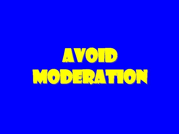 Avoid Moderation