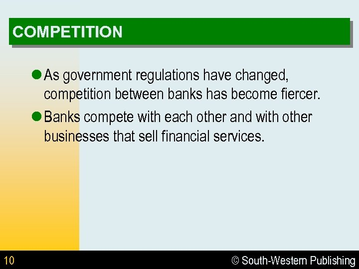 COMPETITION l As government regulations have changed, competition between banks has become fiercer. l