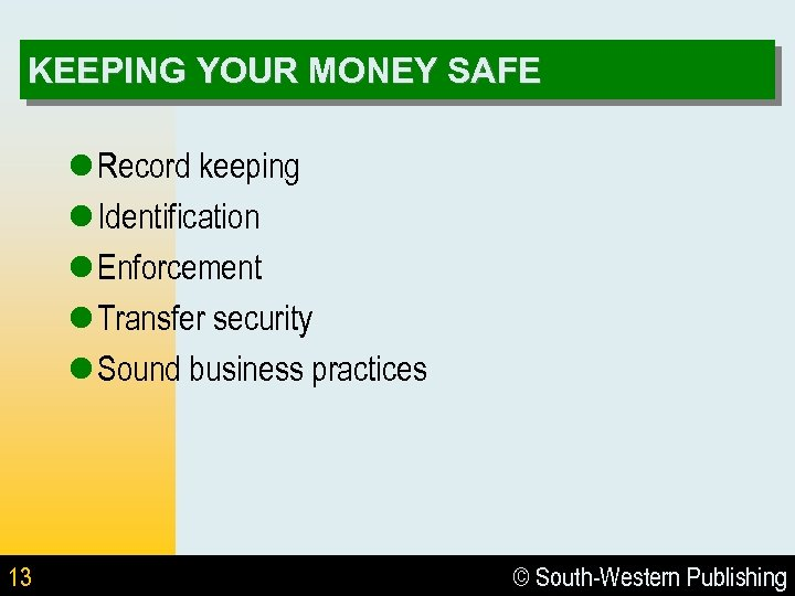 KEEPING YOUR MONEY SAFE l Record keeping l Identification l Enforcement l Transfer security
