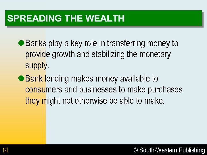 SPREADING THE WEALTH l Banks play a key role in transferring money to provide