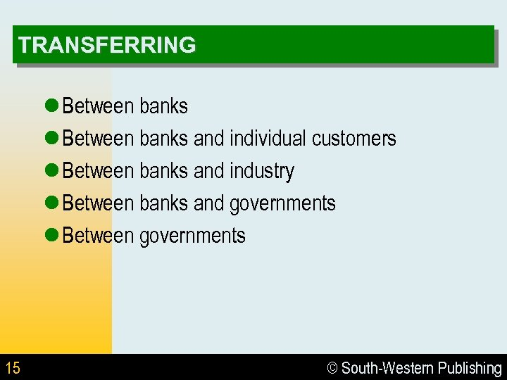 TRANSFERRING l Between banks and individual customers l Between banks and industry l Between