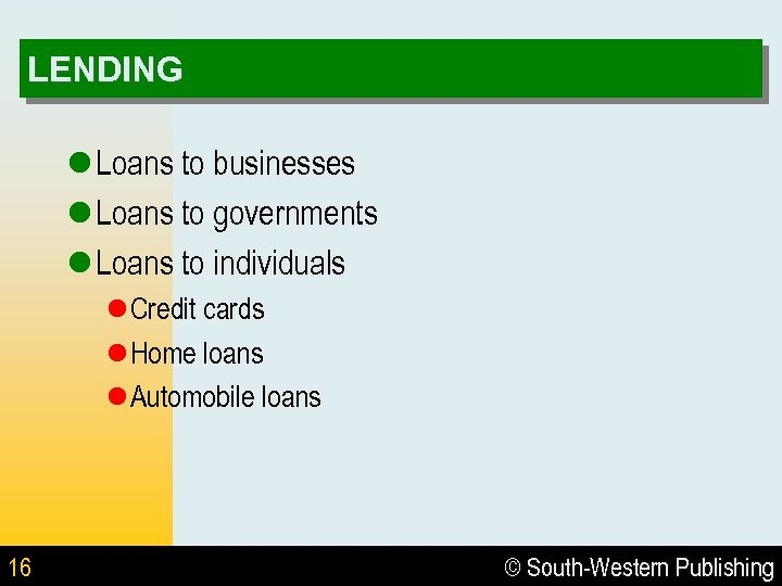 LENDING l Loans to businesses l Loans to governments l Loans to individuals l