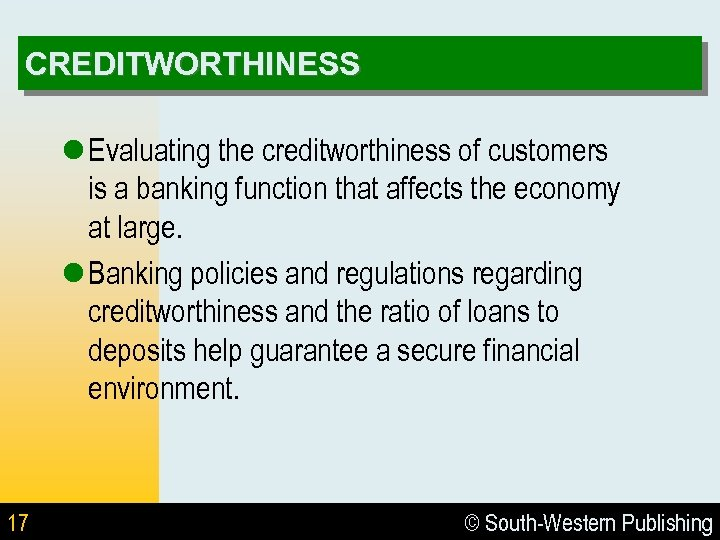 CREDITWORTHINESS l Evaluating the creditworthiness of customers is a banking function that affects the
