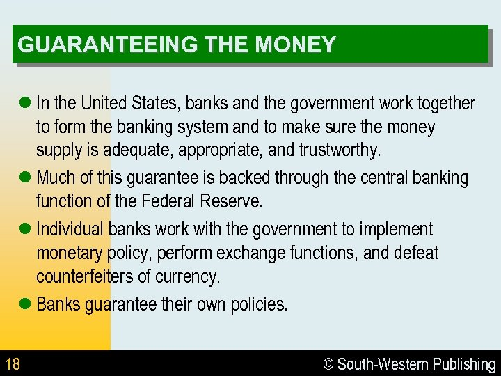 GUARANTEEING THE MONEY l In the United States, banks and the government work together