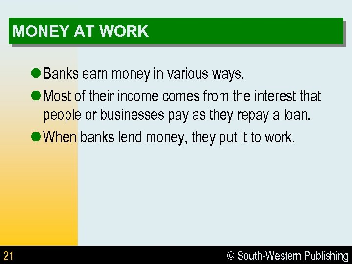 MONEY AT WORK l Banks earn money in various ways. l Most of their