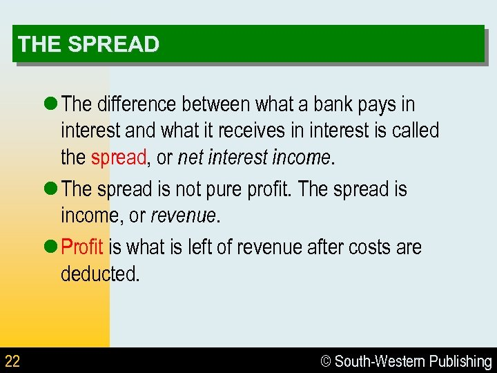 THE SPREAD l The difference between what a bank pays in interest and what