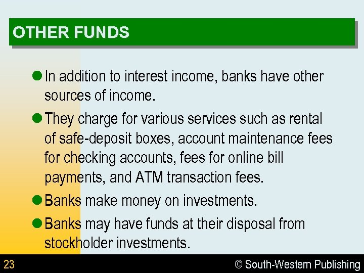 OTHER FUNDS l In addition to interest income, banks have other sources of income.