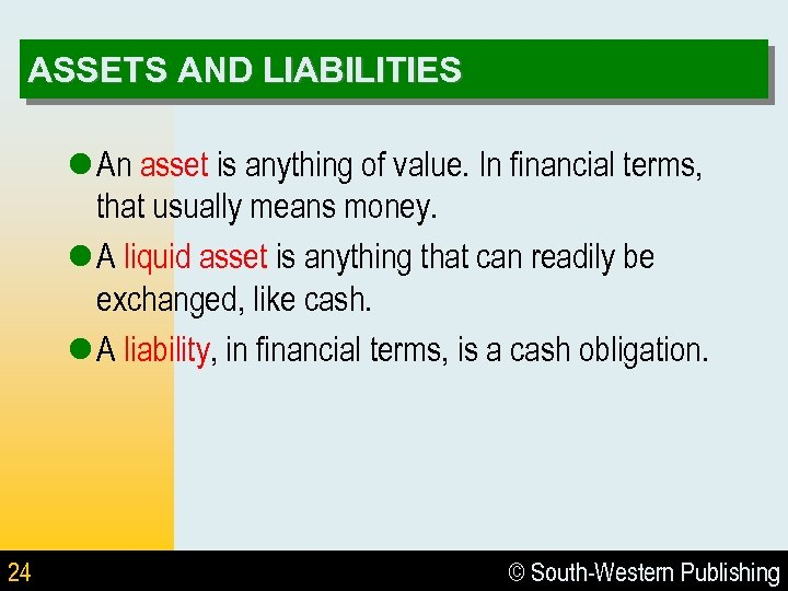 ASSETS AND LIABILITIES l An asset is anything of value. In financial terms, that