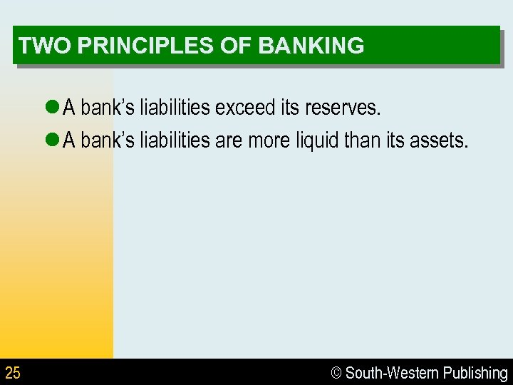 TWO PRINCIPLES OF BANKING l A bank's liabilities exceed its reserves. l A bank's