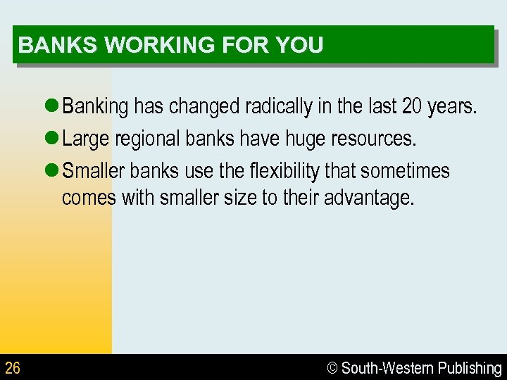 BANKS WORKING FOR YOU l Banking has changed radically in the last 20 years.