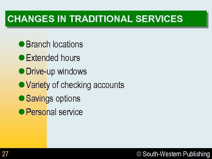 CHANGES IN TRADITIONAL SERVICES l Branch locations l Extended hours l Drive-up windows l