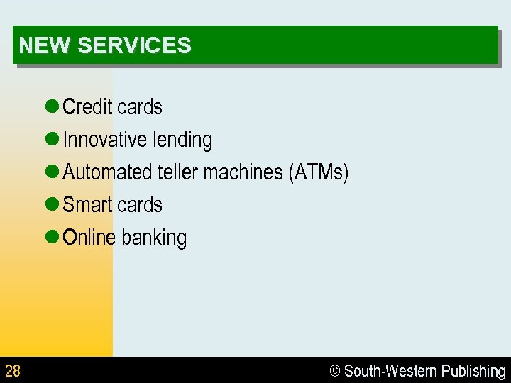 NEW SERVICES l Credit cards l Innovative lending l Automated teller machines (ATMs) l