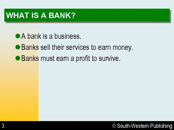 WHAT IS A BANK? l A bank is a business. l Banks sell their