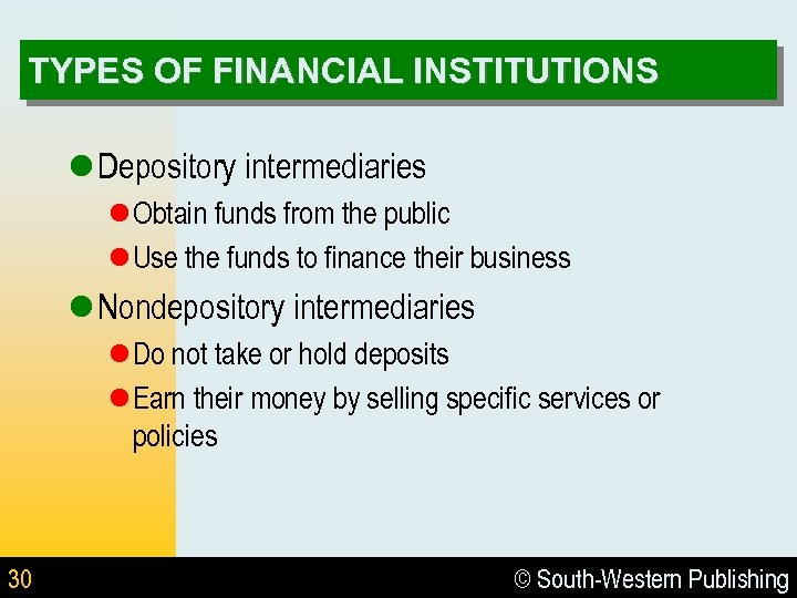 TYPES OF FINANCIAL INSTITUTIONS l Depository intermediaries l Obtain funds from the public l