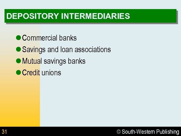 DEPOSITORY INTERMEDIARIES l Commercial banks l Savings and loan associations l Mutual savings banks