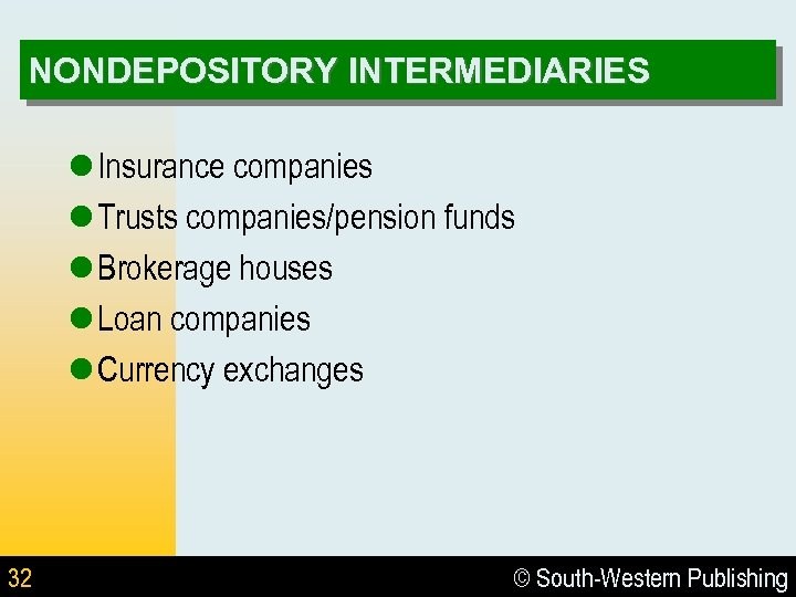 NONDEPOSITORY INTERMEDIARIES l Insurance companies l Trusts companies/pension funds l Brokerage houses l Loan