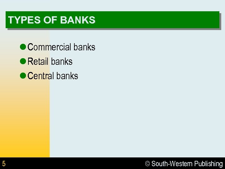 TYPES OF BANKS l Commercial banks l Retail banks l Central banks 5 ©