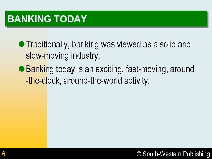 BANKING TODAY l Traditionally, banking was viewed as a solid and slow-moving industry. l